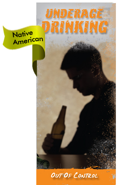 NATIVE AMERICAN VERSION Underage Drinking: Out of Control Pamphlet