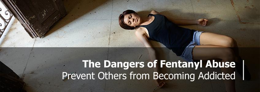 The Dangers of Fentanyl